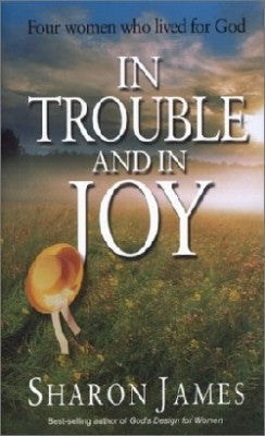 In Trouble and in Joy by SHaron James