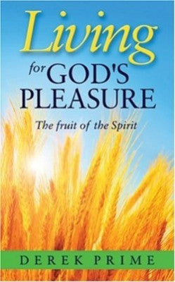 Living For God's Pleasure: The Fruit Of The Spirit