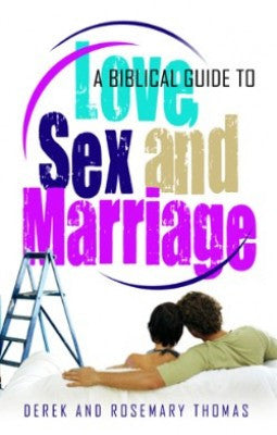 Biblical Guide to Love, Sex and Marriage