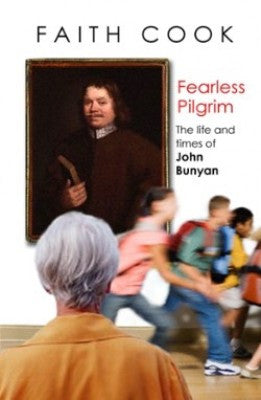 Fearless Pilgrim: The Life And Times Of John Bunyan