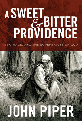 A Sweet and Bitter Providence: Sex, Race, and the Sovereignty of God