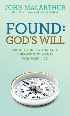 Found: God's Will: Find The Direction And Purpose God Wants For Your Life