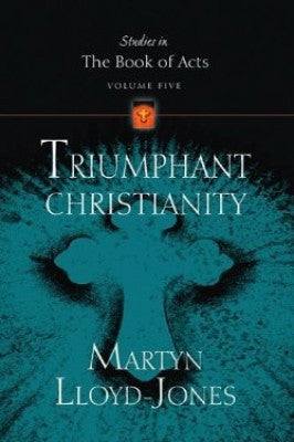 Triumphant Christianity (Studies in the Book of Acts) Vol. 5