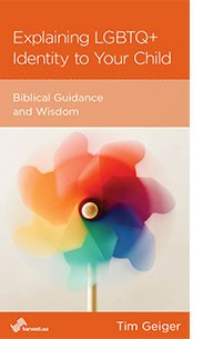 Explaining LGBTQ+ Identity to Your Child: Biblical Guidance and Wisdom Tim Geiger