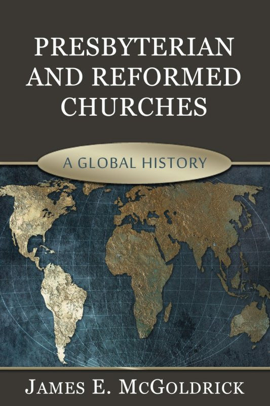 Presbyterian and Reformed Churches: A Global History