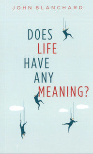 Does Life Have Any Meaning?  by John Blanchard