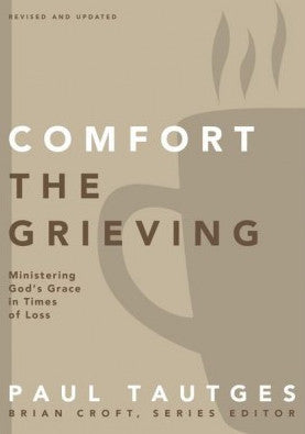 Comfort The Grieving Ministering God's Grace In Times Of Loss