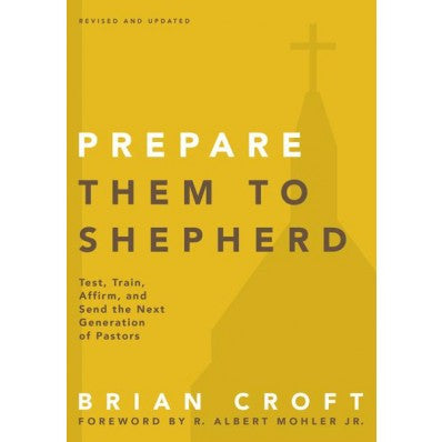 Prepare Them To Shepherd: Test, Train, Affirm, And Send The Next Generation Of Pastors