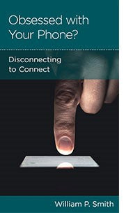 Obsessed with Your Phone: Disconnecting to Connect  William P. Smith