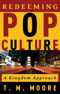 Redeeming Pop Culture:  A Kingdom Approach