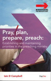 Pray, Plan, Prepare, Preach: Establishing priorities in the preaching ministry