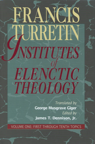 Institutes of Elenctic Theology Vol. 1: First through Tenth Topics