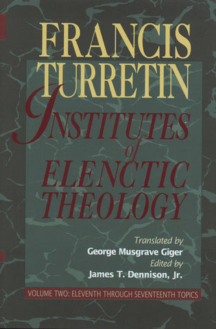 Institutes of Elenctic Theology Vol. 2: Eleventh through Seventeenth Topics