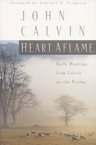 Heart Aflame: Daily Readings from Calvin in the Psalms