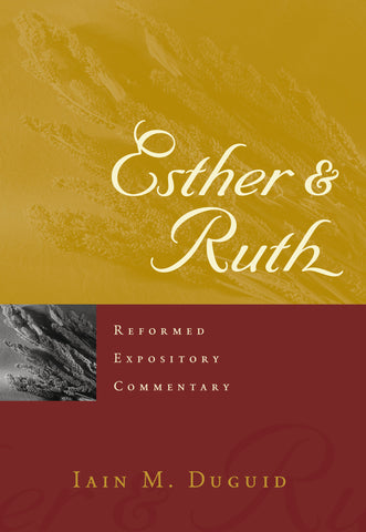 Esther & Ruth (Reformed Expository Commentary)