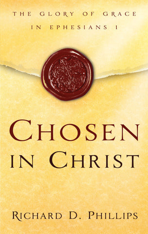 Chosen in Christ: The Glory of Grace in Ephesians 1