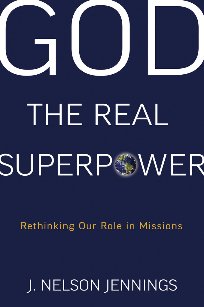 God, the Real Superpower: Rethinking Our Role in Missions