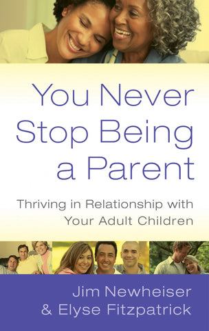 You Never Stop Being a Parent: Thriving in Relationship with Your Adult Children