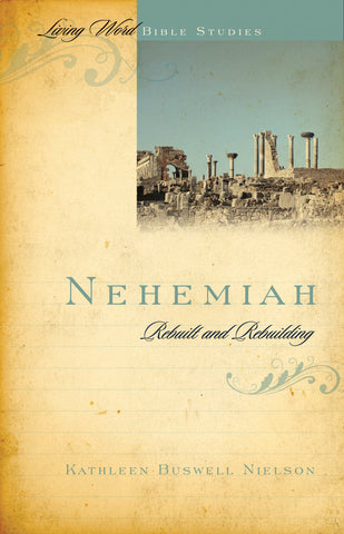 Nehemiah: Rebuilt and Rebuilding (Living Word)
