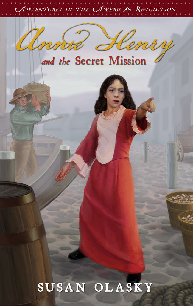 Annie Henry and the Secret Mission: Adventures in the American Revolution, Book 1