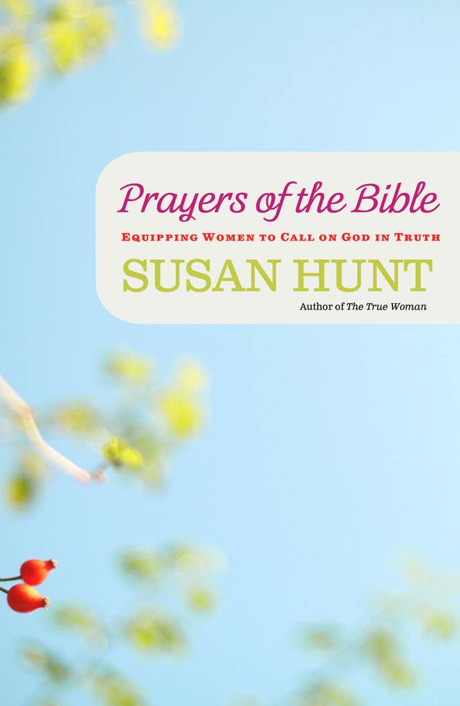 Prayers of the Bible: Equipping Women to Call on God in Truth