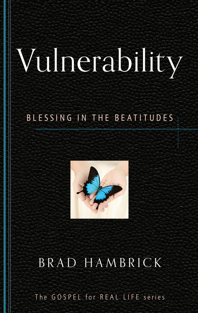 Vulnerability: Blessing in the Beatitudes (Gospel for Real Life)