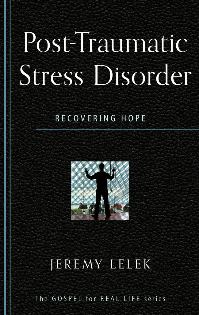 Post-Traumatic Stress Disorder: Recovering Hope (Gospel for Real Life)