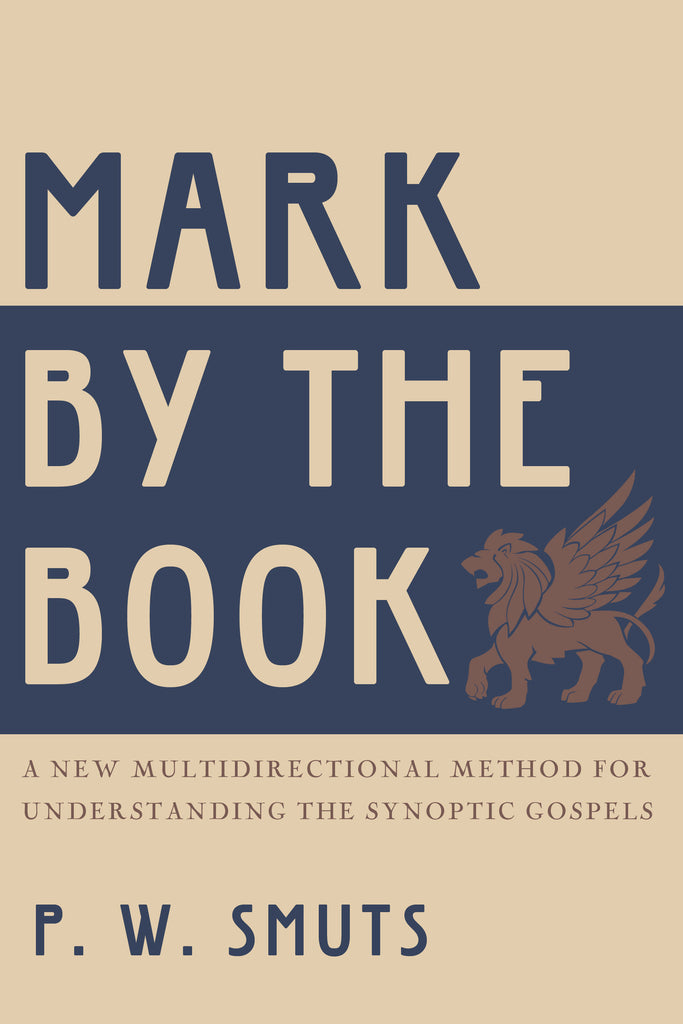 Mark by the Book: A New Multidirectional Method for Understanding the Synoptic Gospels