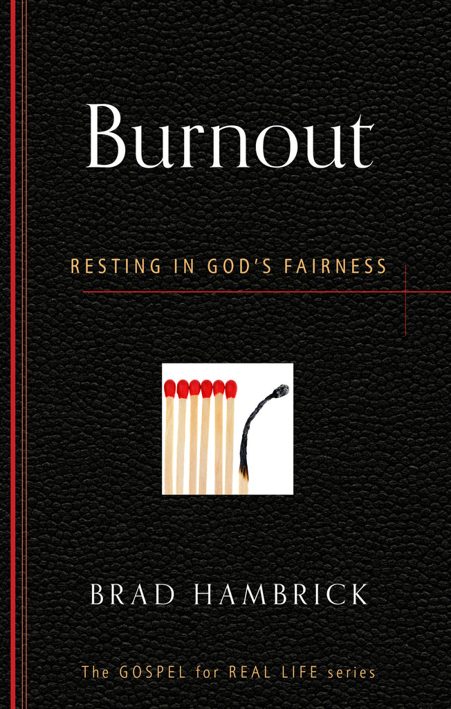 Burnout: Resting in God's Fairness (Gospel for Real Life)