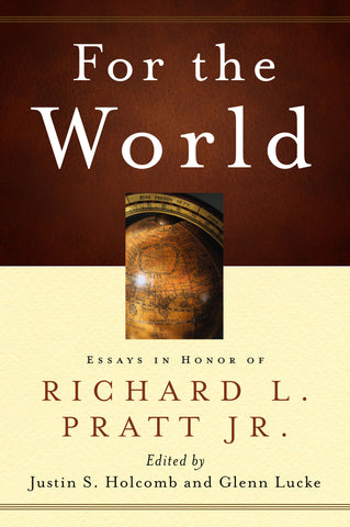 For the World: Essays in Honor of Richard L. Pratt Jr.