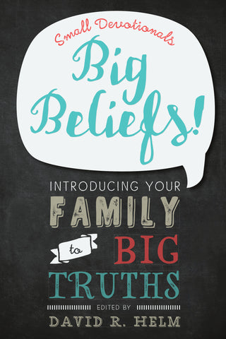 Big Beliefs! Small Devotionals Introducing Your Family to Big Truths