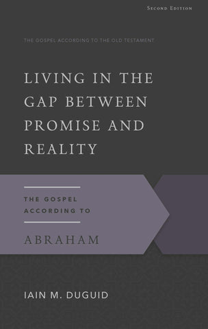 Living in the Gap Between Promise and Reality, Second Edition: The Gospel According to Abraham