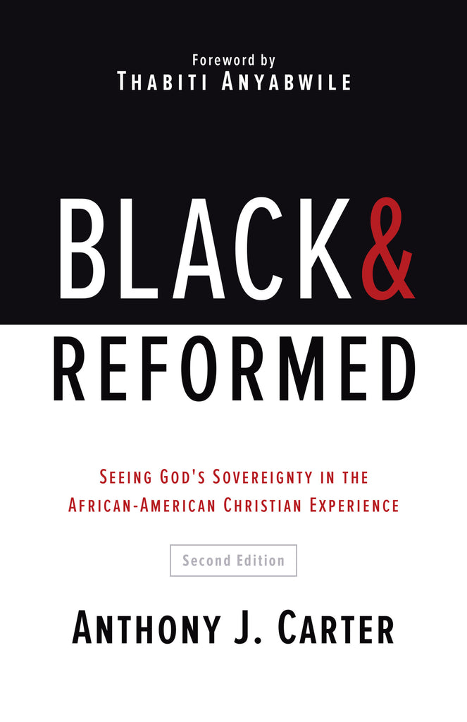 Black & Reformed: Seeing God's Sovereignty in the African-American Christian Experience, Second Edition