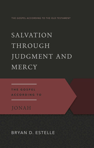 Salvation Through Judgment and Mercy The Gospel According to Jonah Bryan D. Estelle