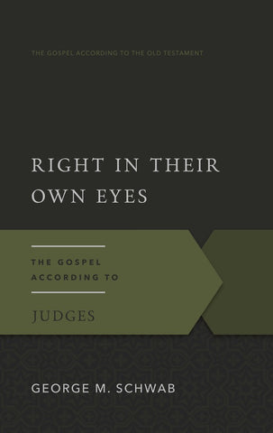 Right in Their Own Eyes The Gospel According to Judges by. George M. Schwab