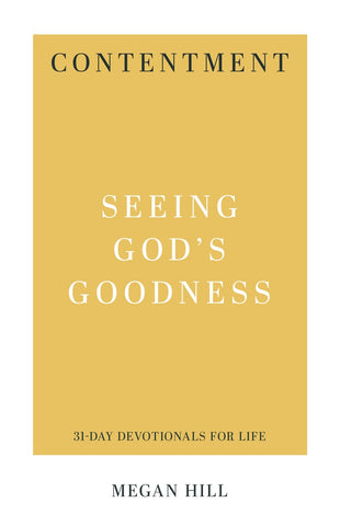 Contentment Seeing God's Goodness Megan Hill
