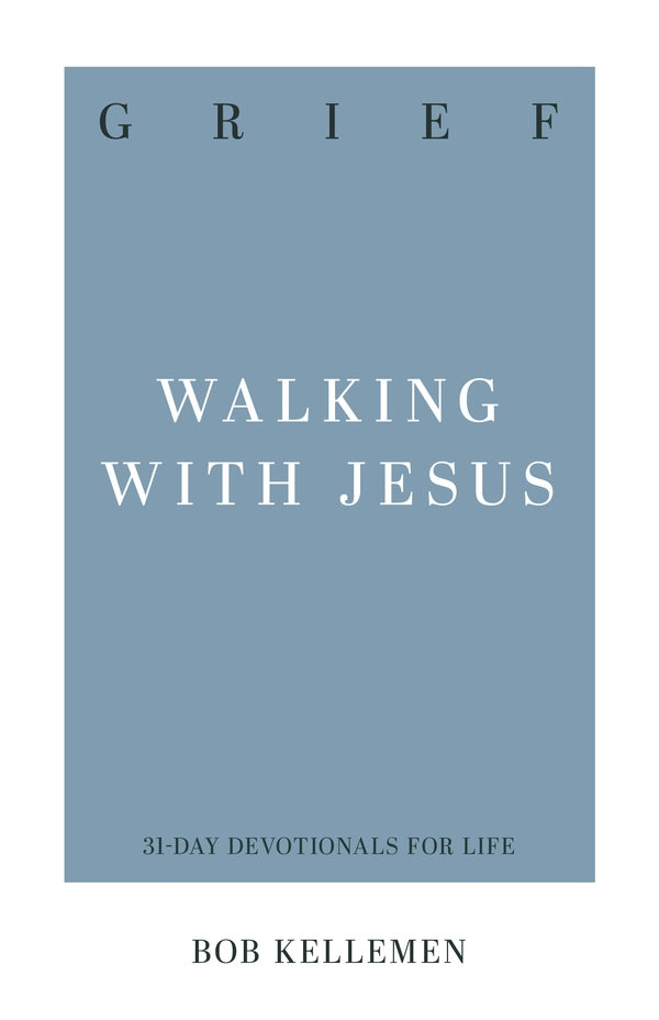 Grief Walking with Jesus Robert W. Kellemen