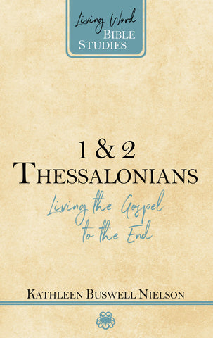 1 & 2 Thessalonians Living the Gospel to the End Kathleen Nielson