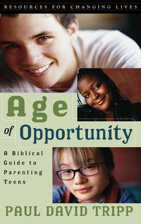 Age of Opportunity: A Biblical Guide to Parenting Teens, Second Edition