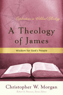 A Theology of James: Wisdom for God's People
