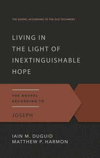 Living in the Light of Inextinguishable Hope The Gospel According to Joseph Matthew P. Harmon
