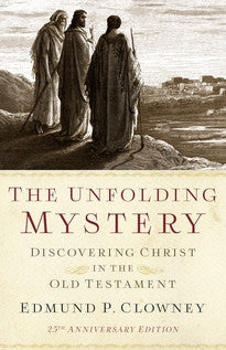 The Unfolding Mystery, 25th Anniversary Edition: Discovering Christ in the Old Testament