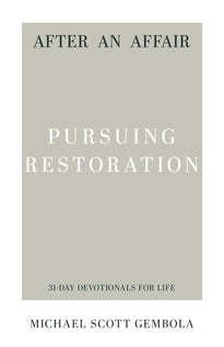 After an Affair: Pursuing Restoration (31-Day Devotionals for Life)