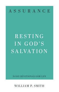 Assurance Resting in God's Salvation William P. Smith