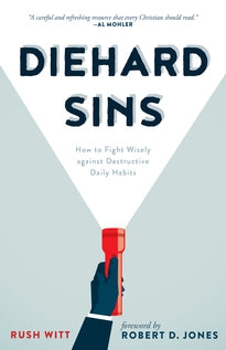 Diehard Sins How to Fight Wisely against Destructive Daily Habits Rush Witt
