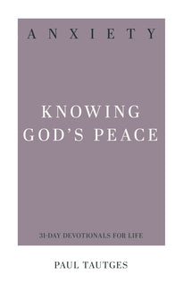 Anxiety: Knowing God's Peace (31-Day Devotionals for Life)