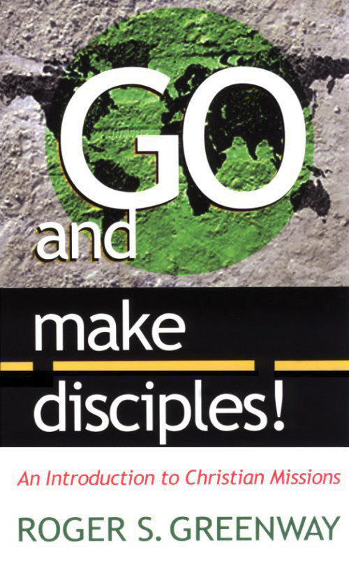 Go and Make Disciples:  An Introduction to Christian Missions