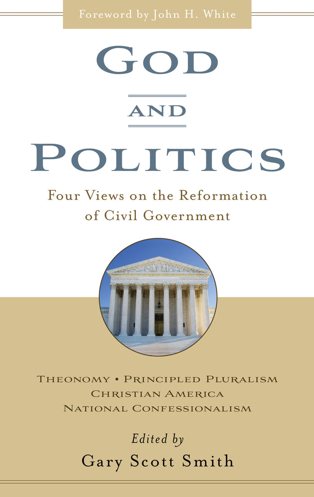 God and Politics:  Four Views on the Reformation of Civil Government