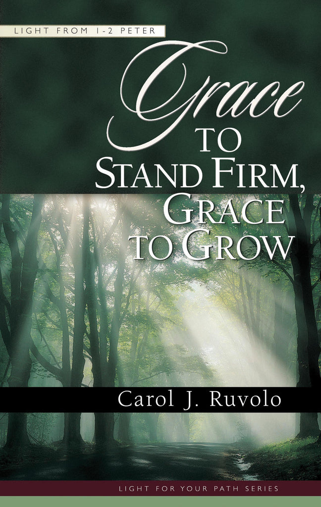 Grace to Stand Firm, Grace to Grow:  Light from 1–2 Peter