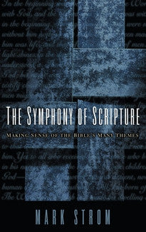 Symphony of Scripture:  Making Sense of the Bibles Many Themes